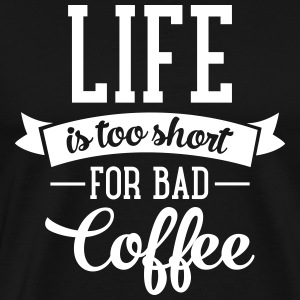 Life Is Too Short For Bad Coffee Koszulki - Koszulka męska Premium