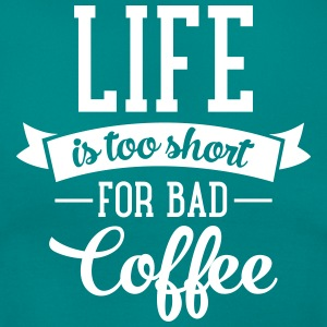 Life Is Too Short For Bad Coffee Tee shirts - Tee shirt Femme