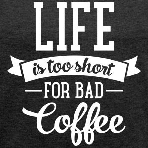 Life Is Too Short For Bad Coffee Tee shirts - T-shirt Femme à manches retroussées