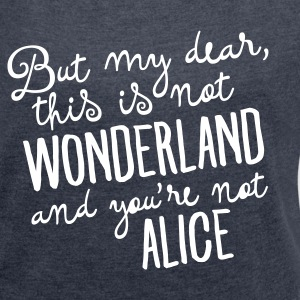 This Is Not Wonderland And You\'re Not Alice T-shirts - Dame T-shirt med rulleærmer