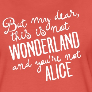 This Is Not Wonderland And You\'re Not Alice Magliette - Maglietta Premium da donna