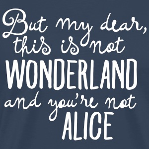 This Is Not Wonderland And You\'re Not Alice T-Shirts - Men's Premium T-Shirt