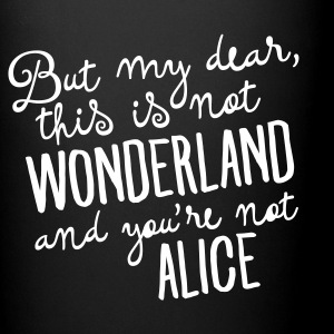 This Is Not Wonderland And You\'re Not Alice Krus & tilbehør - Ensfarvet krus