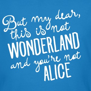 This Is Not Wonderland And You\'re Not Alice T-shirts - Mannen Bio-T-shirt