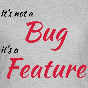 It's not a bug, it's a feature T-shirts - Vrouwen T-shirt