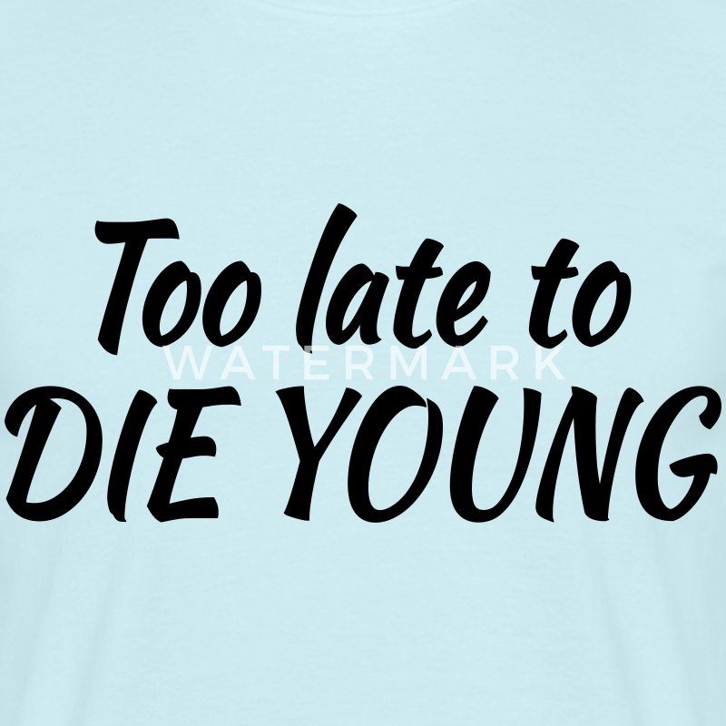Too late to die young T-shirts - Herre-T-shirt