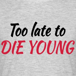 Too late to die young T-shirts - Mannen T-shirt