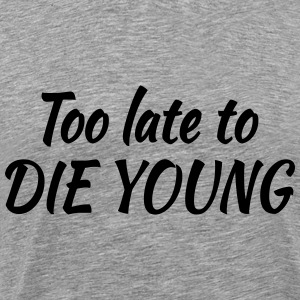 Too late to die young Tee shirts - T-shirt Premium Homme