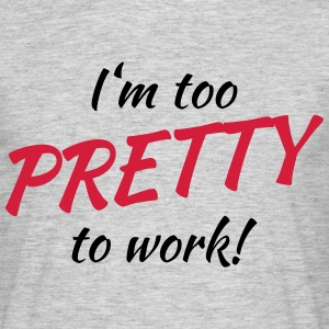 I'm too pretty to work! Tee shirts - T-shirt Homme