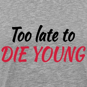 Too late to die young T-skjorter - Premium T-skjorte for menn