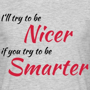 I'll try to be nicer if you try to be smarter T-Shirts - Männer T-Shirt