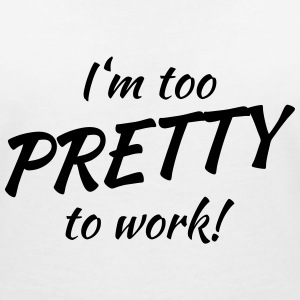 I'm too pretty to work! T-shirts - Vrouwen T-shirt met V-hals