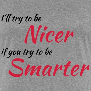 I'll try to be nicer if you try to be smarter T-Shirts - Frauen Premium T-Shirt