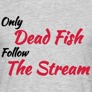 Only dead fish follow the stream Tee shirts - T-shirt Homme