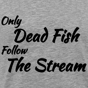 Only dead fish follow the stream T-shirts - Herre premium T-shirt