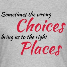 Wrong choices, right places T-Shirts
