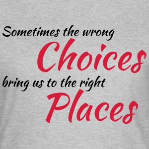 Wrong choices, right places T-Shirts - Frauen T-Shirt