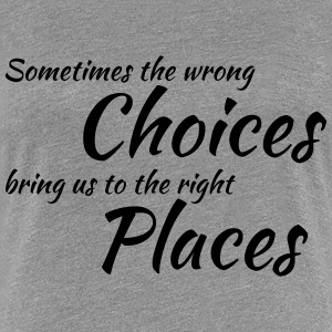 Wrong choices, right places Tee shirts - T-shirt Premium Femme