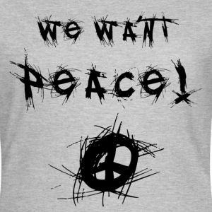 We Want Peace! T-shirts - Vrouwen T-shirt
