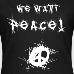 We Want Peace! (White) T-shirts - Dame-T-shirt