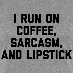 Run Coffee, Sarcasm & Lipstick Funny Quote T-Shirts - Frauen Premium T-Shirt