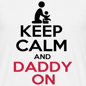 KEEP CALM AND DADDY ON 2 Tee shirts - T-shirt Homme
