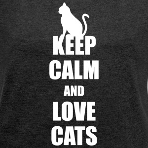 Keep calm and love Cats - Frauen T-Shirt mit gerollten Ärmeln