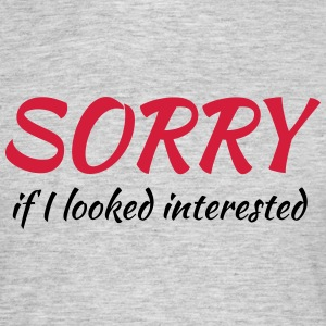 Sorry if I looked interested T-Shirts - Männer T-Shirt