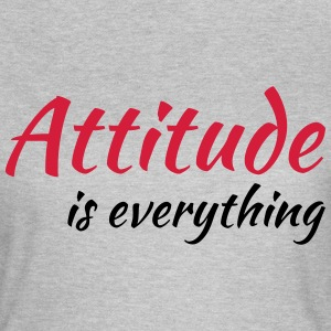 Attitude is everything T-shirts - Vrouwen T-shirt