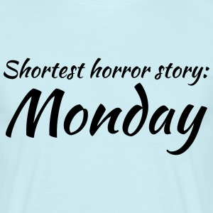 Shortest horror story: Monday T-Shirts - Men's T-Shirt