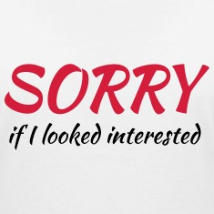 Sorry if I looked interested T-Shirts