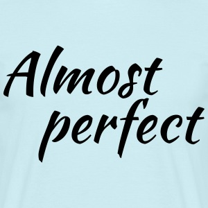 Almost perfect T-Shirts - Men's T-Shirt