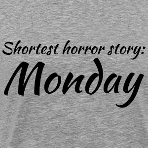 Shortest horror story: Monday Tee shirts - T-shirt Premium Homme