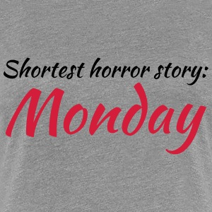Shortest horror story: Monday T-Shirts - Women's Premium T-Shirt