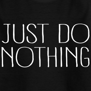just do nothing - Teenager T-Shirt
