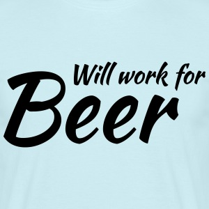 Will work for beer T-shirts - Mannen T-shirt
