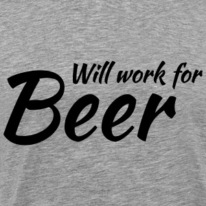 Will work for beer T-Shirts - Men's Premium T-Shirt