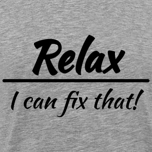 Relax, I can fix that! T-Shirts - Männer Premium T-Shirt