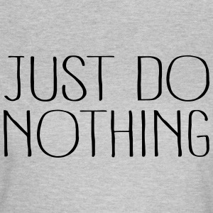 just do nothing - Frauen T-Shirt