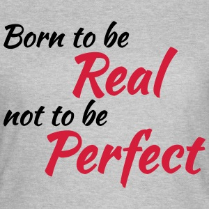 Born to be real T-Shirts - Women's T-Shirt