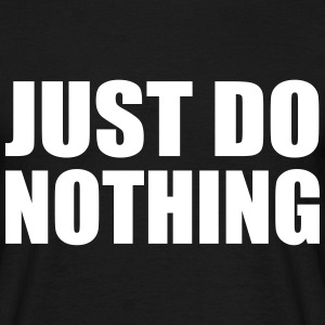 just do nothing - Männer T-Shirt