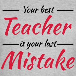 Your best teacher is your last mistake T-shirts - Vrouwen T-shirt