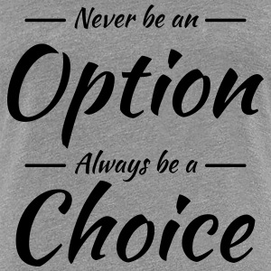 Never be an option T-Shirts - Women's Premium T-Shirt