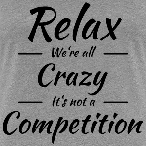 Relax! We're all crazy T-Shirts - Women's Premium T-Shirt