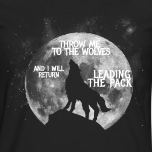 Throw me to the Wolves and i will return Leading t - Men's Premium Longsleeve Shirt