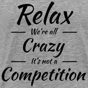 Relax! We're all crazy T-Shirts - Men's Premium T-Shirt