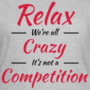 Relax! We're all crazy T-Shirts - Women's T-Shirt