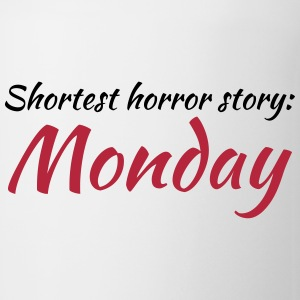 Shortest horror story: Monday Mugs & Drinkware - Mug