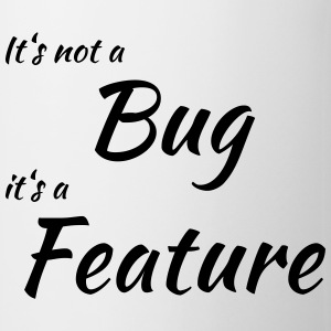 It's not a bug, it's a feature Mugs & Drinkware - Mug