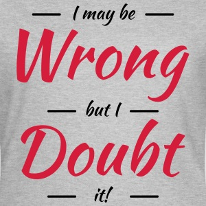 I may be wrong, but I doubt it T-Shirts - Frauen T-Shirt